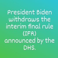 President Biden withdraws the interim final rule (IFR) announced by the DHS