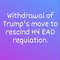 Withdrawal of Trump's move to rescind H4 EAD regulation