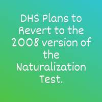 Department of Homeland Security (DHS) Plans to Revert to the 2008 Version of the Naturalization Test